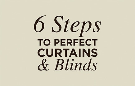 6 Steps to Perfect Curtains & Blinds